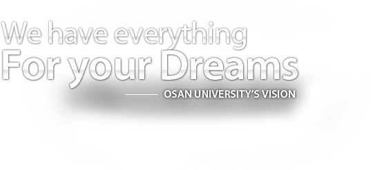 We have everthing For your Dreams - OSAN UNIVERSITY'S VISION